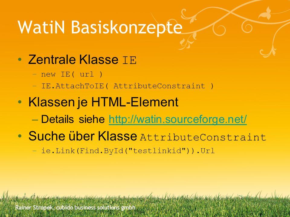 WatiN Basiskonzepte Zentrale Klasse IE –new IE( url ) –IE.AttachToIE( AttributeConstraint ) Klassen je HTML-Element –Details siehe http://watin.source