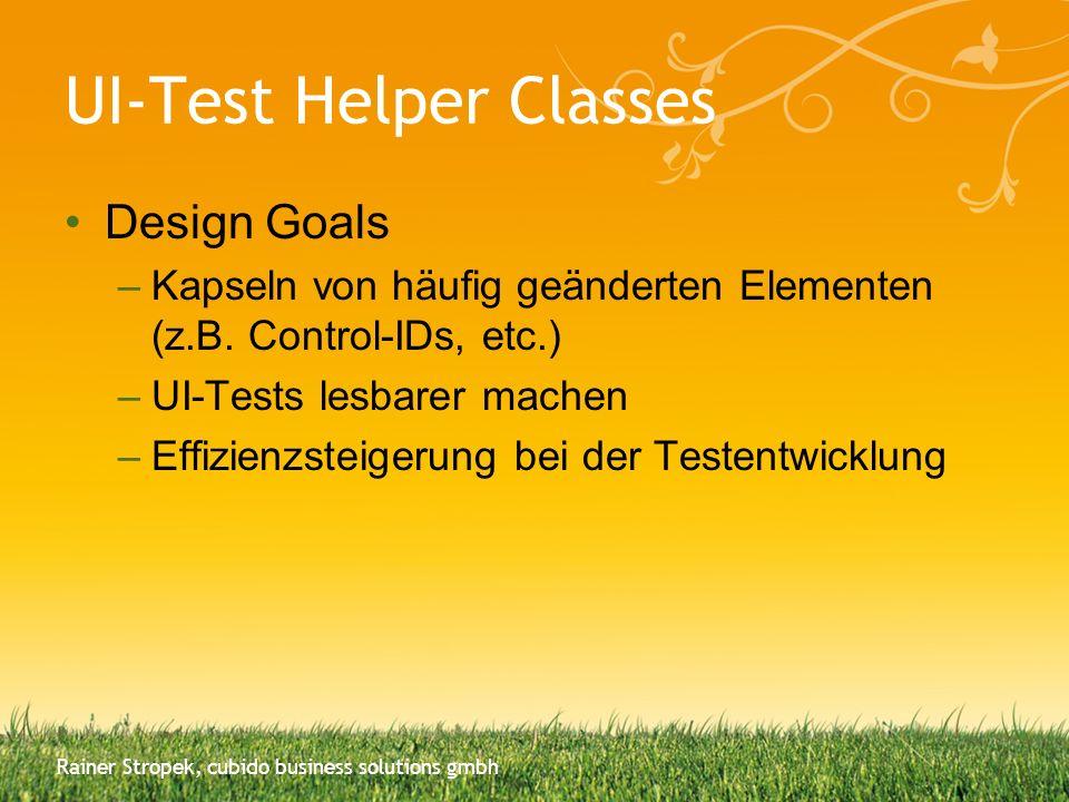 UI-Test Helper Classes Design Goals –Kapseln von häufig geänderten Elementen (z.B. Control-IDs, etc.) –UI-Tests lesbarer machen –Effizienzsteigerung b
