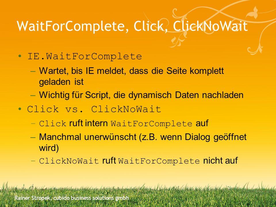 WaitForComplete, Click, ClickNoWait IE.WaitForComplete –Wartet, bis IE meldet, dass die Seite komplett geladen ist –Wichtig für Script, die dynamisch