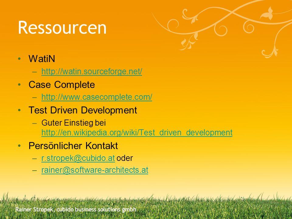 Ressourcen WatiN –http://watin.sourceforge.net/http://watin.sourceforge.net/ Case Complete –http://www.casecomplete.com/http://www.casecomplete.com/ T