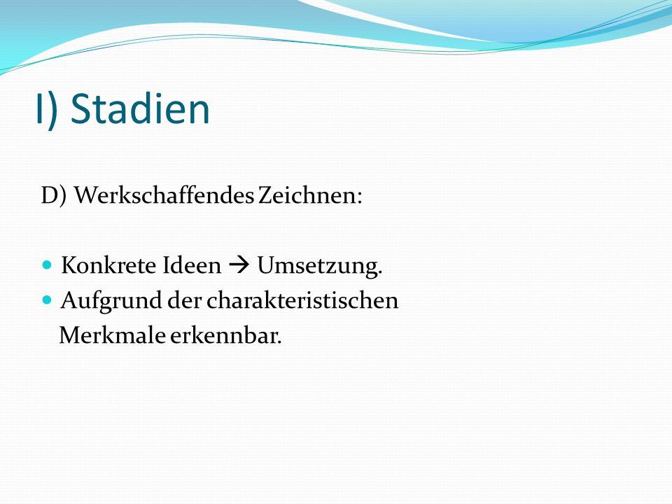 I) Stadien D) Werkschaffendes Zeichnen: Konkrete Ideen Umsetzung. Aufgrund der charakteristischen Merkmale erkennbar.