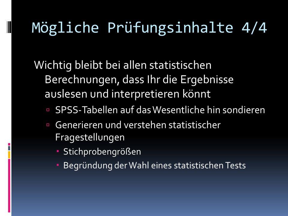 Mögliche Prüfungsinhalte 4/4 Wichtig bleibt bei allen statistischen Berechnungen, dass Ihr die Ergebnisse auslesen und interpretieren könnt SPSS-Tabel