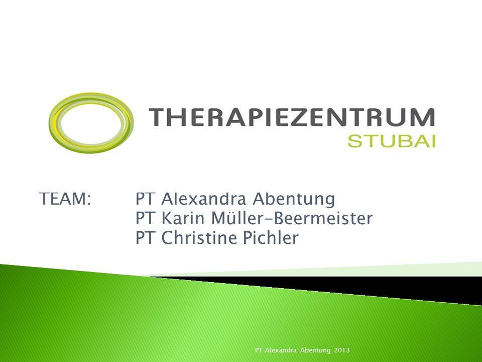 TEAM: PT Alexandra Abentung PT Karin Müller-Beermeister PT Christine Pichler PT Alexandra Abentung 2013