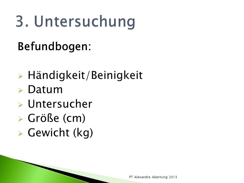 Befundbogen: Händigkeit/Beinigkeit Datum Untersucher Größe (cm) Gewicht (kg) PT Alexandra Abentung 2013
