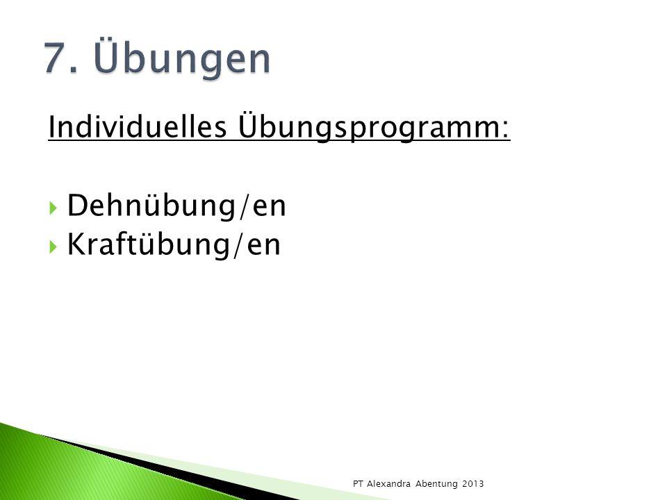 Individuelles Übungsprogramm: Dehnübung/en Kraftübung/en PT Alexandra Abentung 2013