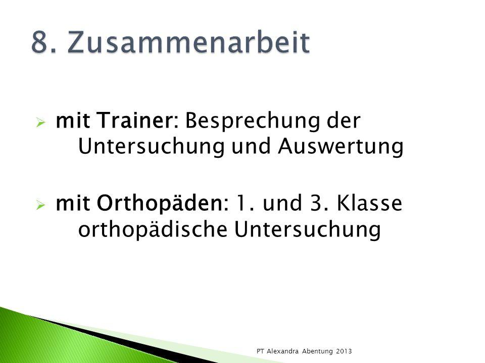 mit Trainer: Besprechung der Untersuchung und Auswertung mit Orthopäden: 1. und 3. Klasse orthopädische Untersuchung PT Alexandra Abentung 2013