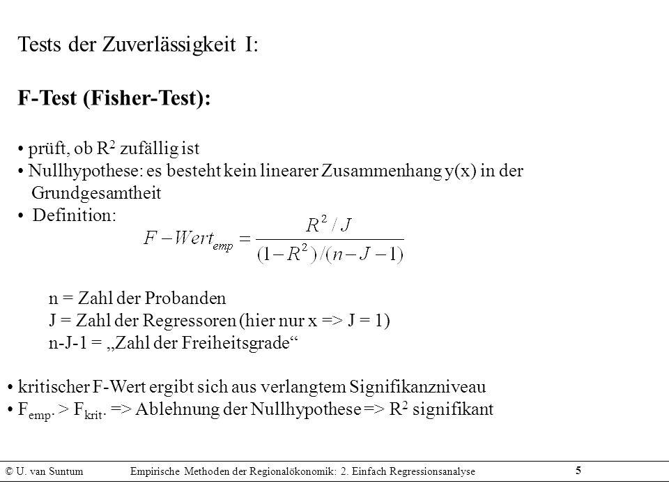 6 Tests der Zuverlässigkeit II: t-Test: prüft, ob Regressoren signifikant sind Nullhypothese: es besteht kein linearer Zusammenhang y(x) in der Grundgesamtheit Definition: b = Koeffizient von Regressor j (hier Koeffizient von x) s j = Standardabweichung von Regressor j kritischer t-Wert ergibt sich aus verlangtem Signifikanzniveau t emp > t krit => Ablehnung der Nullhypothese => b j (hier: x) signifikant Faustregel: t-Wert > 3 => Regressor ist hinreichend signifikant exakter: p-Wert = (1-Signifikanzniveau des betreffenden Koeffizienten) © U.