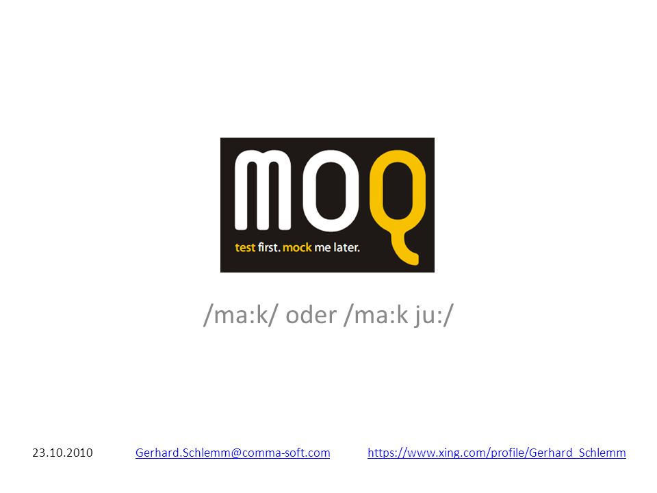 MOQ /ma:k/ oder /ma:k ju:/ 23.10.2010Gerhard.Schlemm@comma-soft.comhttps://www.xing.com/profile/Gerhard_SchlemmGerhard.Schlemm@comma-soft.comhttps://www.xing.com/profile/Gerhard_Schlemm