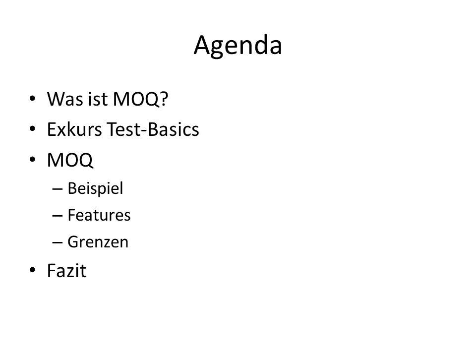 Agenda Was ist MOQ Exkurs Test-Basics MOQ – Beispiel – Features – Grenzen Fazit