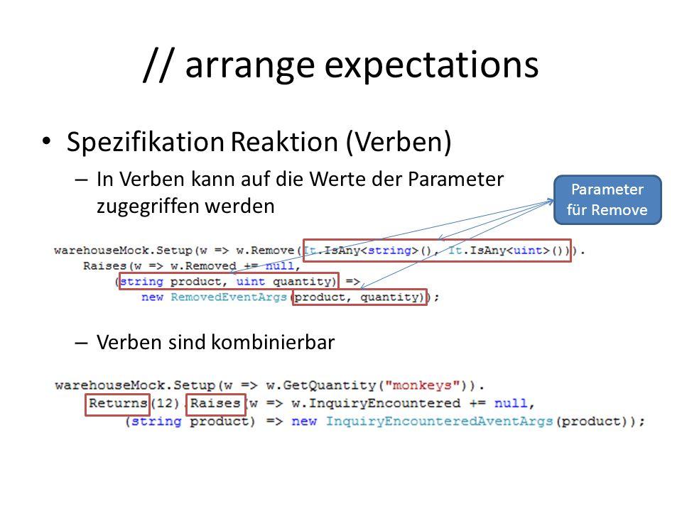 // arrange expectations Spezifikation Reaktion (Verben) – In Verben kann auf die Werte der Parameter zugegriffen werden – Verben sind kombinierbar Parameter für Remove