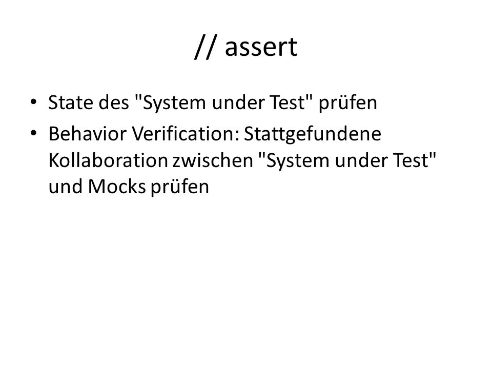 // assert State des System under Test prüfen Behavior Verification: Stattgefundene Kollaboration zwischen System under Test und Mocks prüfen