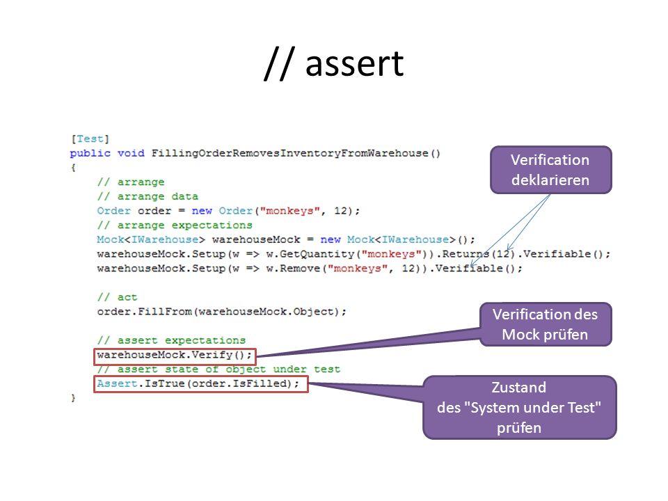 // assert Verification des Mock prüfen Verification deklarieren Zustand des System under Test prüfen