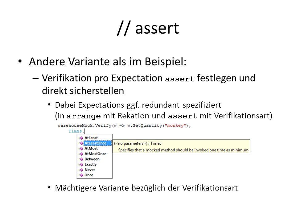// assert Andere Variante als im Beispiel: – Verifikation pro Expectation assert festlegen und direkt sicherstellen Dabei Expectations ggf.