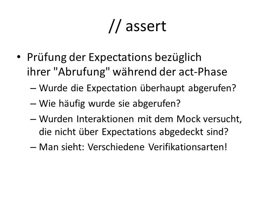 // assert Prüfung der Expectations bezüglich ihrer Abrufung während der act-Phase – Wurde die Expectation überhaupt abgerufen.