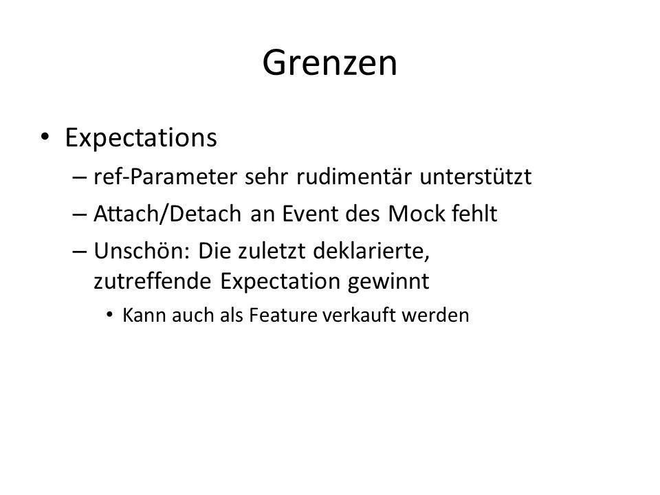 Grenzen Expectations – ref-Parameter sehr rudimentär unterstützt – Attach/Detach an Event des Mock fehlt – Unschön: Die zuletzt deklarierte, zutreffende Expectation gewinnt Kann auch als Feature verkauft werden