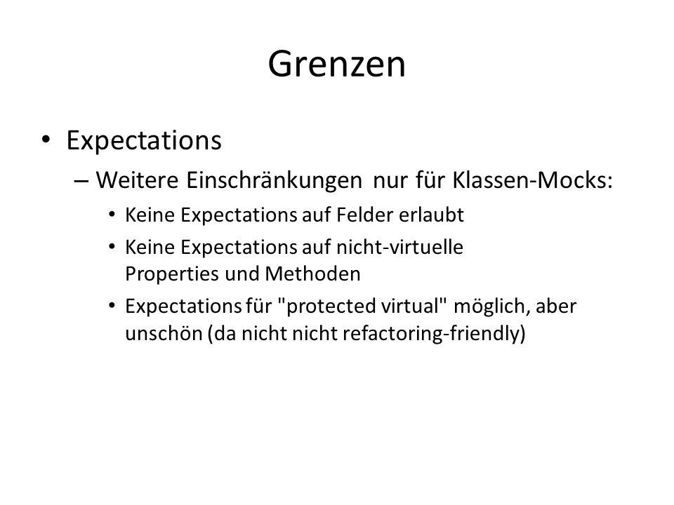 Grenzen Expectations – Weitere Einschränkungen nur für Klassen-Mocks: Keine Expectations auf Felder erlaubt Keine Expectations auf nicht-virtuelle Properties und Methoden Expectations für protected virtual möglich, aber unschön (da nicht nicht refactoring-friendly)