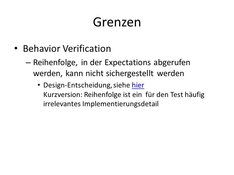 Grenzen Behavior Verification – Reihenfolge, in der Expectations abgerufen werden, kann nicht sichergestellt werden Design-Entscheidung, siehe hier Kurzversion: Reihenfolge ist ein für den Test häufig irrelevantes Implementierungsdetailhier