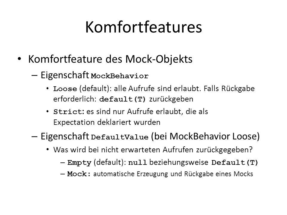 Komfortfeatures Komfortfeature des Mock-Objekts – Eigenschaft MockBehavior Loose (default): alle Aufrufe sind erlaubt.