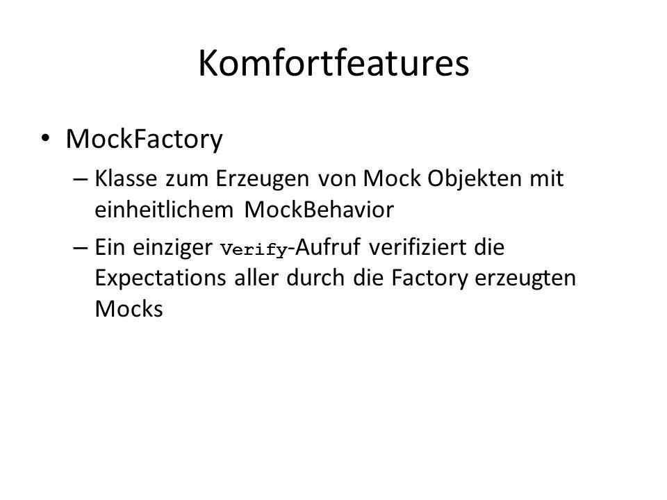 Komfortfeatures MockFactory – Klasse zum Erzeugen von Mock Objekten mit einheitlichem MockBehavior – Ein einziger Verify -Aufruf verifiziert die Expectations aller durch die Factory erzeugten Mocks