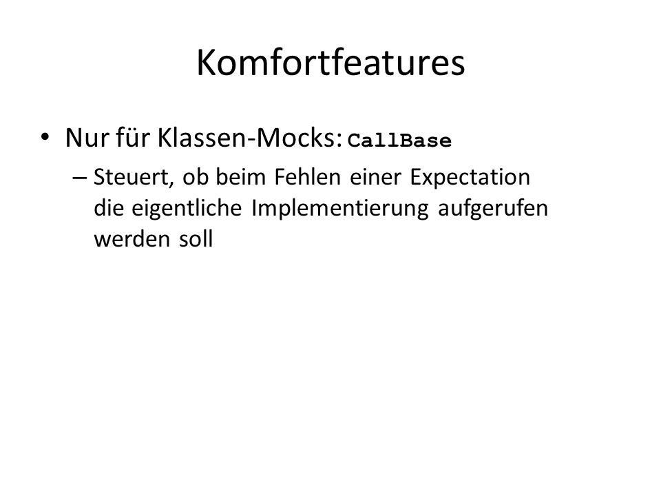 Komfortfeatures Nur für Klassen-Mocks: CallBase – Steuert, ob beim Fehlen einer Expectation die eigentliche Implementierung aufgerufen werden soll
