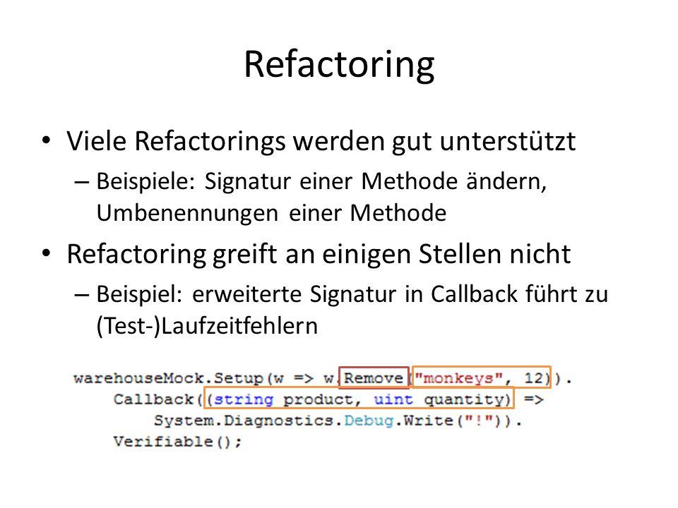 Refactoring Viele Refactorings werden gut unterstützt – Beispiele: Signatur einer Methode ändern, Umbenennungen einer Methode Refactoring greift an einigen Stellen nicht – Beispiel: erweiterte Signatur in Callback führt zu (Test-)Laufzeitfehlern
