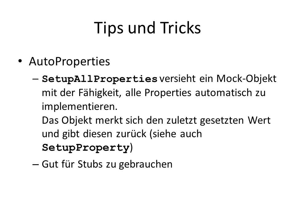 Tips und Tricks AutoProperties – SetupAllProperties versieht ein Mock-Objekt mit der Fähigkeit, alle Properties automatisch zu implementieren.