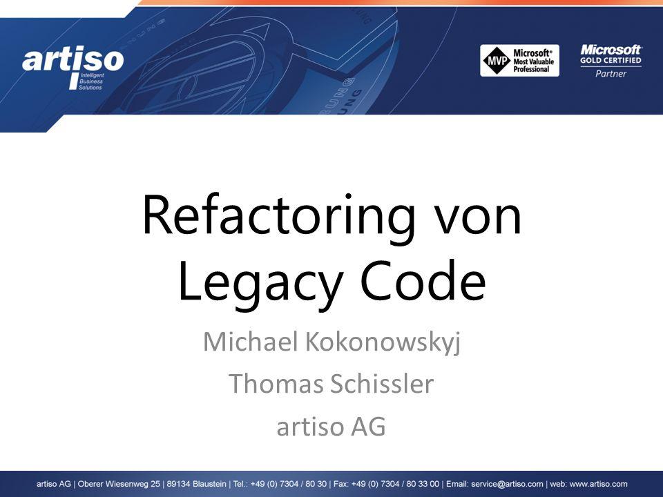 Refactoring von Legacy Code Michael Kokonowskyj Thomas Schissler artiso AG