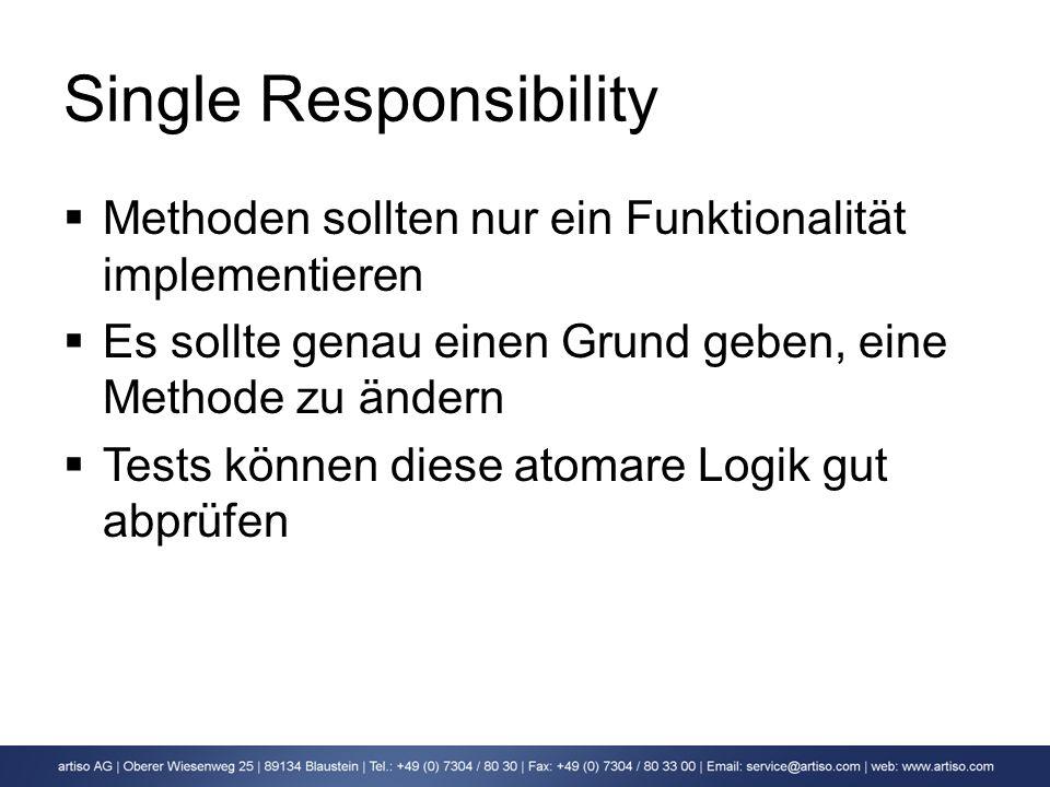 Single Responsibility Methoden sollten nur ein Funktionalität implementieren Es sollte genau einen Grund geben, eine Methode zu ändern Tests können di