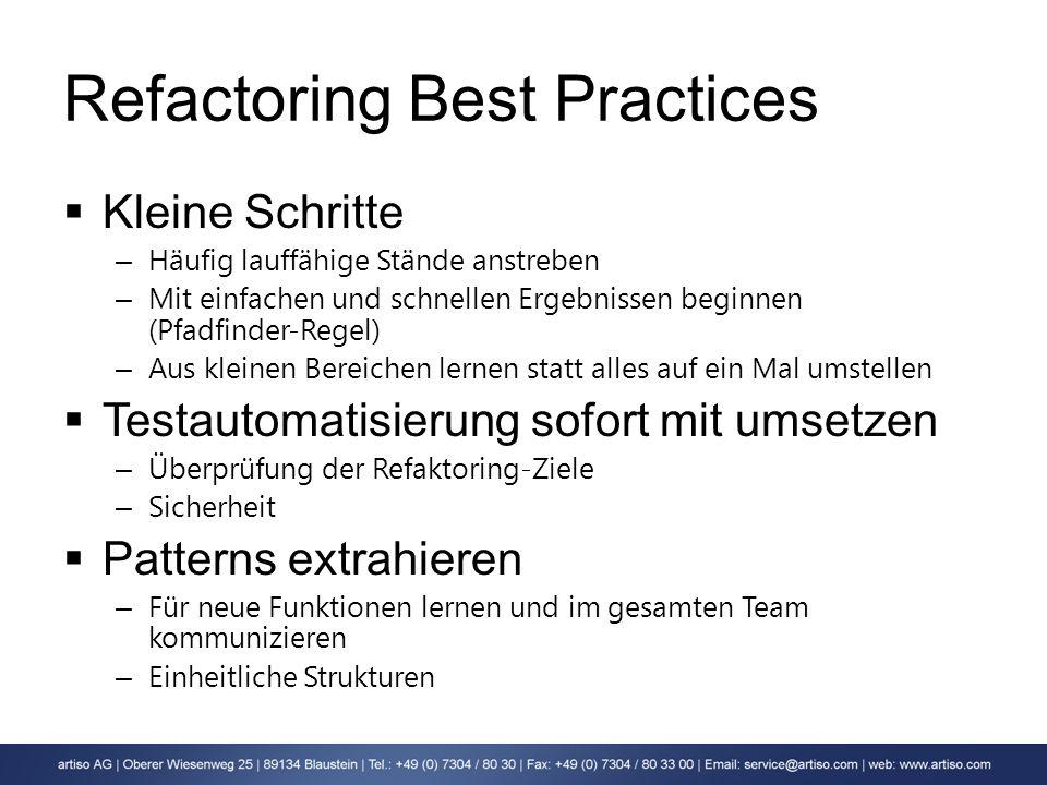 Refactoring Best Practices Kleine Schritte – Häufig lauffähige Stände anstreben – Mit einfachen und schnellen Ergebnissen beginnen (Pfadfinder-Regel)
