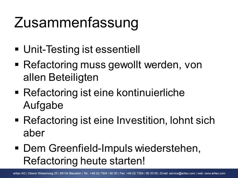 Zusammenfassung Unit-Testing ist essentiell Refactoring muss gewollt werden, von allen Beteiligten Refactoring ist eine kontinuierliche Aufgabe Refact