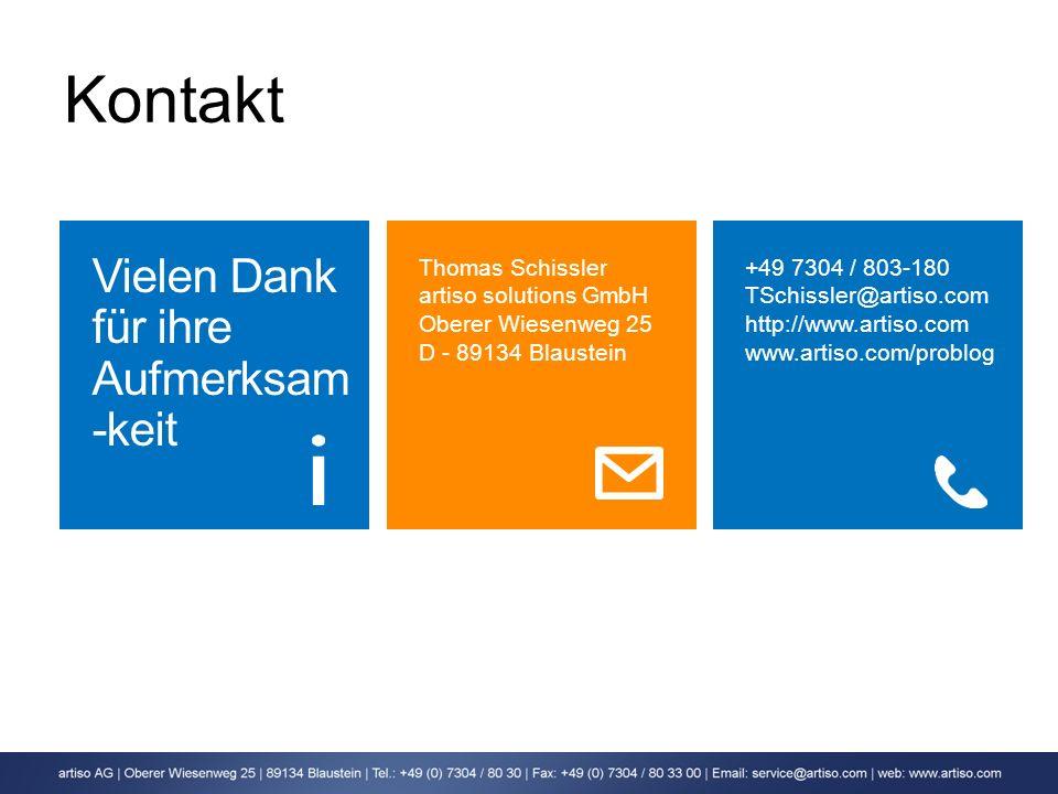 Kontakt Vielen Dank für ihre Aufmerksam -keit Thomas Schissler artiso solutions GmbH Oberer Wiesenweg 25 D - 89134 Blaustein +49 7304 / 803-180 TSchis
