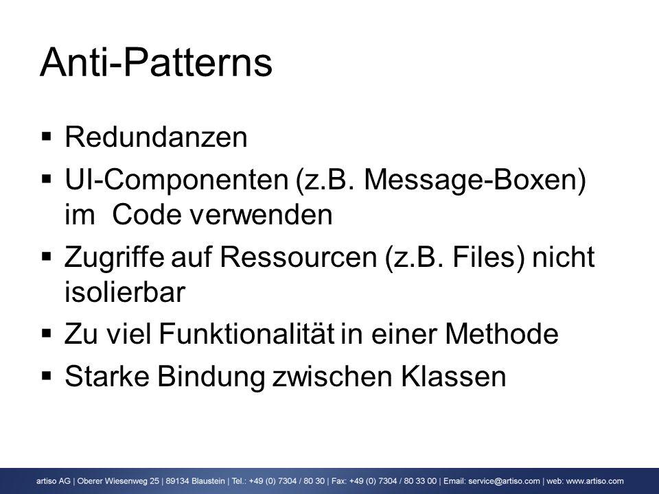 Anti-Patterns Redundanzen UI-Componenten (z.B. Message-Boxen) im Code verwenden Zugriffe auf Ressourcen (z.B. Files) nicht isolierbar Zu viel Funktion