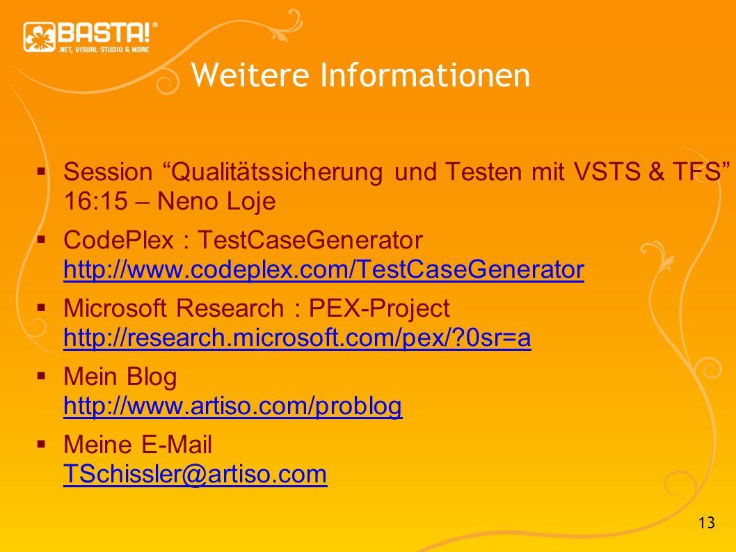 13 Weitere Informationen Session Qualitätssicherung und Testen mit VSTS & TFS 16:15 – Neno Loje CodePlex : TestCaseGenerator http://www.codeplex.com/TestCaseGenerator http://www.codeplex.com/TestCaseGenerator Microsoft Research : PEX-Project http://research.microsoft.com/pex/ 0sr=a http://research.microsoft.com/pex/ 0sr=a Mein Blog http://www.artiso.com/problog http://www.artiso.com/problog Meine E-Mail TSchissler@artiso.com TSchissler@artiso.com