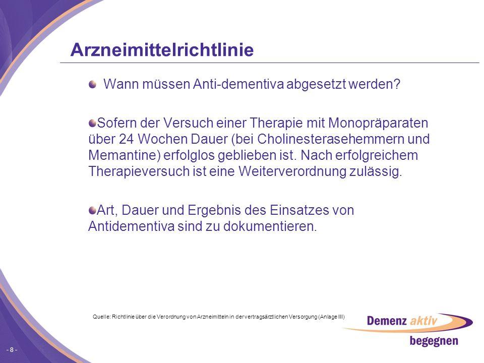 - 8 - Arzneimittelrichtlinie Wann müssen Anti-dementiva abgesetzt werden? Sofern der Versuch einer Therapie mit Monopräparaten über 24 Wochen Dauer (b