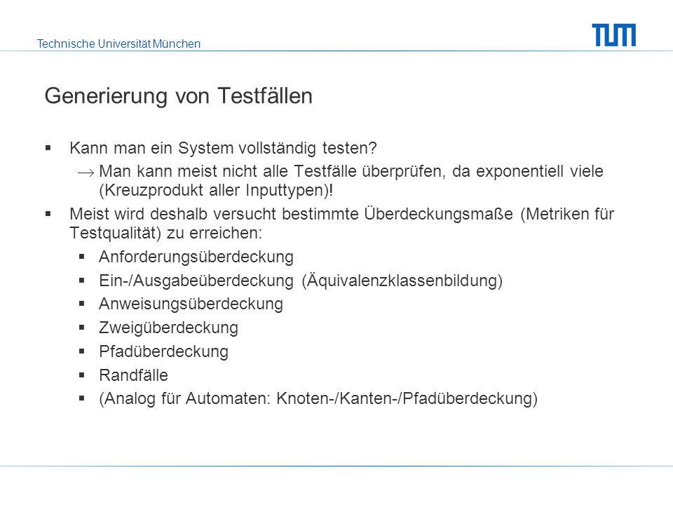 Technische Universität München Generierung von Testfällen Kann man ein System vollständig testen.