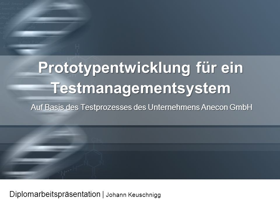 Prototypentwicklung für ein Testmanagementsystem Auf Basis des Testprozesses des Unternehmens Anecon GmbH Diplomarbeitspräsentation   Johann Keuschnig