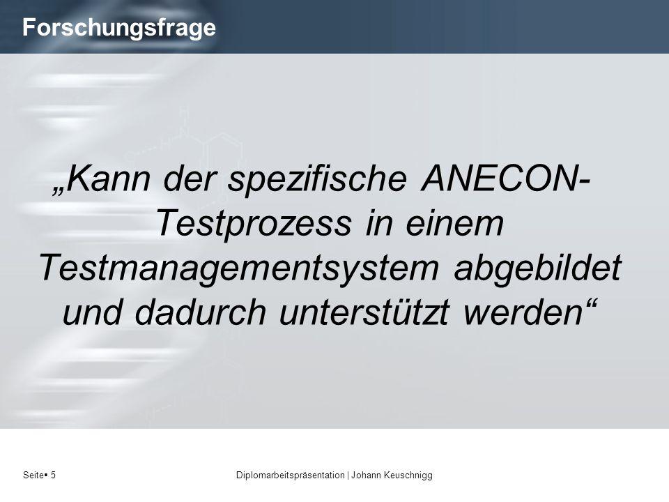 Seite 5 Forschungsfrage Kann der spezifische ANECON- Testprozess in einem Testmanagementsystem abgebildet und dadurch unterstützt werden Diplomarbeits