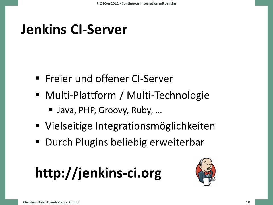 Jenkins CI-Server Freier und offener CI-Server Multi-Plattform / Multi-Technologie Java, PHP, Groovy, Ruby, … Vielseitige Integrationsmöglichkeiten Du