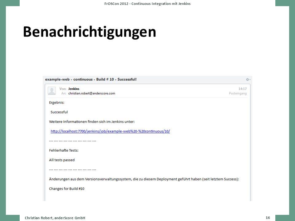 Benachrichtigungen Christian Robert, anderScore GmbH 16 FrOSCon 2012 - Continuous Integration mit Jenkins