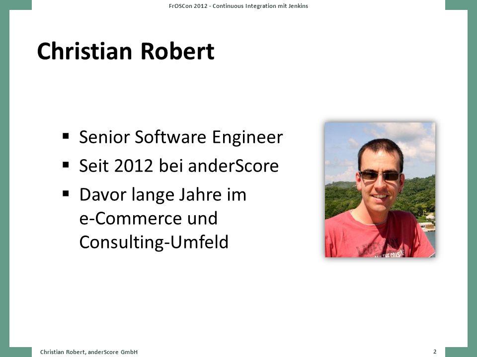 Christian Robert Senior Software Engineer Seit 2012 bei anderScore Davor lange Jahre im e-Commerce und Consulting-Umfeld Christian Robert, anderScore