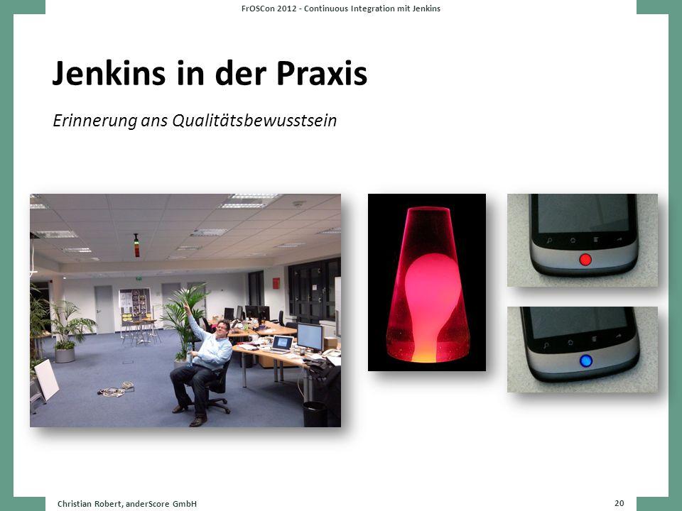 Jenkins in der Praxis Christian Robert, anderScore GmbH 20 FrOSCon 2012 - Continuous Integration mit Jenkins Erinnerung ans Qualitätsbewusstsein