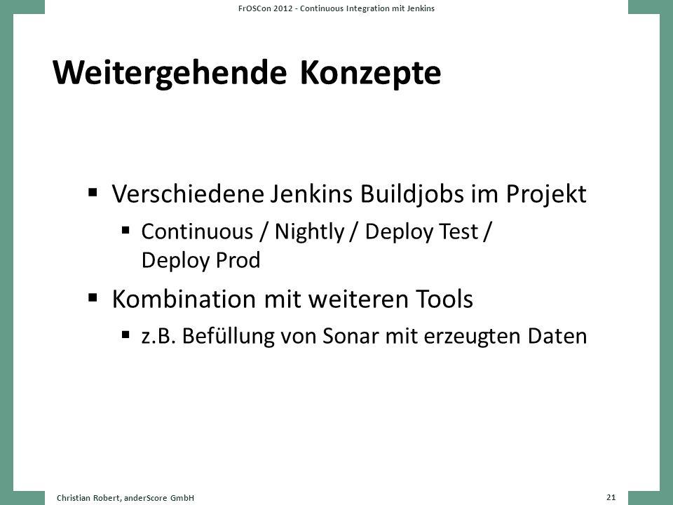 Weitergehende Konzepte Verschiedene Jenkins Buildjobs im Projekt Continuous / Nightly / Deploy Test / Deploy Prod Kombination mit weiteren Tools z.B.