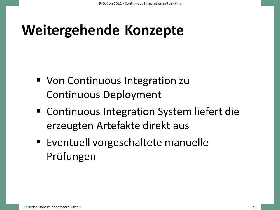 Weitergehende Konzepte Von Continuous Integration zu Continuous Deployment Continuous Integration System liefert die erzeugten Artefakte direkt aus Ev