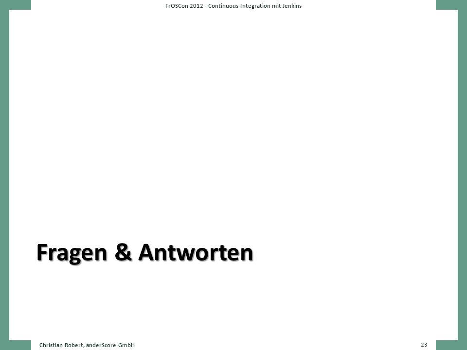 Fragen & Antworten FrOSCon 2012 - Continuous Integration mit Jenkins Christian Robert, anderScore GmbH 23