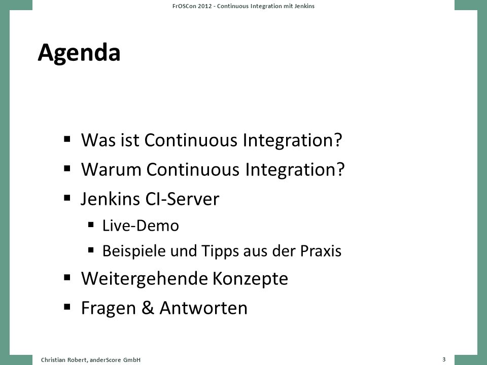 Agenda Was ist Continuous Integration.Warum Continuous Integration.