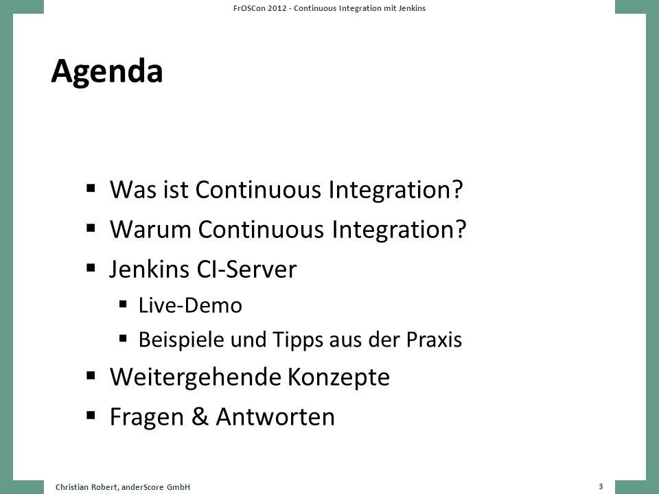 Agenda Was ist Continuous Integration? Warum Continuous Integration? Jenkins CI-Server Live-Demo Beispiele und Tipps aus der Praxis Weitergehende Konz
