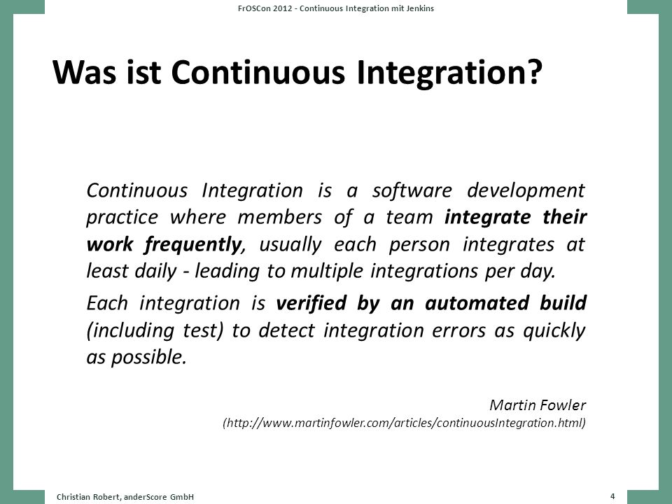 Was ist Continuous Integration? Continuous Integration is a software development practice where members of a team integrate their work frequently, usu
