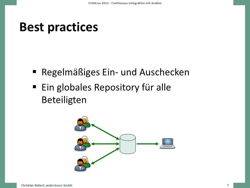 Best practices Regelmäßiges Ein- und Auschecken Ein globales Repository für alle Beteiligten Christian Robert, anderScore GmbH 7 FrOSCon 2012 - Contin