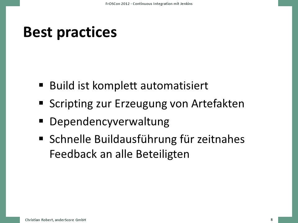 Best practices Build ist komplett automatisiert Scripting zur Erzeugung von Artefakten Dependencyverwaltung Schnelle Buildausführung für zeitnahes Fee