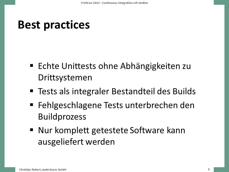 Best practices Echte Unittests ohne Abhängigkeiten zu Drittsystemen Tests als integraler Bestandteil des Builds Fehlgeschlagene Tests unterbrechen den
